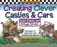 Cover image for Creating clever castles & cars (from boxes and other stuff) : kids ages 3-8 make their own pretend play spaces / Mari Rutz Mitchell ; illustrations by Michael Kline.