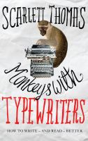 Cover image for Monkeys with typewriters : how to write fiction and unlock the secret power of stories / Scarlett Thomas.