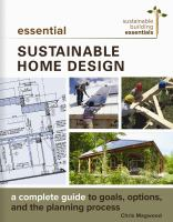 Cover image for Essential sustainable home design : a complete guide to goals, options, and the design process / Chris Magwood.