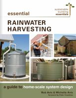 Cover image for Essential rainwater harvesting : a guide to home-scale system design / Rob Avis and Michelle Avis ; foreward by Peter Coombes.