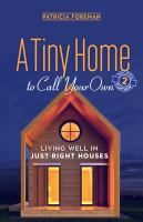 Cover image for A tiny home to call your own : living well in just-right houses / Patricia Foreman.
