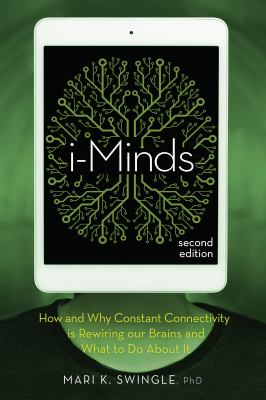 Cover image for i-Minds 2.0 : how and why constant connectivity is rewiring our brains and what to do about it / by Mari K. Swingle.