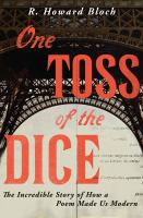 Cover image for One toss of the dice : the incredible story of how a poem made us modern / R. Howard Bloch ; with a translation by J. D. McClatchy.