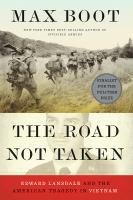 Cover image for The road not taken : Edward Lansdale and the American tragedy in Vietnam / Max Boot.
