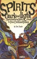 Cover image for Spirits dark and light : supernatural tales from the Five Civilized Tribes / Tim Tingle.