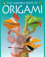 Cover image for The Usborne book of origami / Eileen O'Brien and Kate Needham ; edited by Fiona Watt ; illustrated by John Woodcock ; photographs by Howard Allman and Ray Moller.