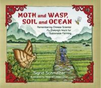 Cover image for Moth and wasp, soil and ocean : remembering Chinese scientist Pu Zhelong's work for sustainable farming / Sigrid Schmalzer ; illustrated by Melanie Linden Chan.