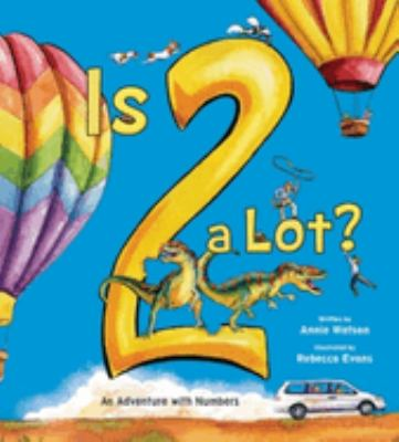 Cover image for Is 2 a lot? / written by Annie Watson ; illustrated by Rebecca Evans.