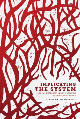 Cover image for Implicating the system : judicial discourses in the sentencing of Indigenous women / Elspeth Kaiser-Derrick.