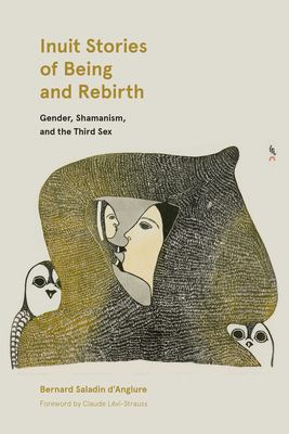 Cover image for Inuit stories of being and rebirth : gender, shamanism, and the third sex / Bernard Saladin d'Anglure ; translated by Peter Frost.
