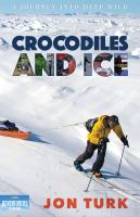 Cover image for Crocodiles and ice : a journey into deep wild / by Jon Turk.