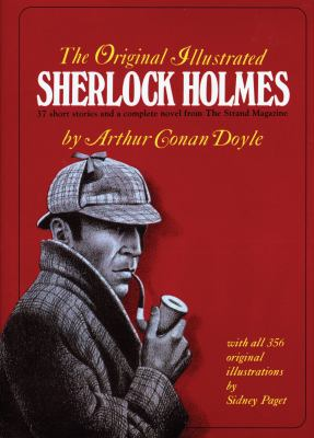 Cover image for The original illustrated Sherlock Holmes : 37 short stories plus a complete novel, comprising The adventures of Sherlock Holmes, The memoirs of Sherlock Holmes, The return of Sherlock Holmes and The hound of the Baskervilles / by Arthur Conan Doyle.