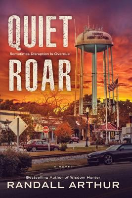 Cover image for A quiet roar : [a novel] / by Randall Arthur.