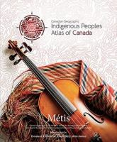 Cover image for Indigenous peoples atlas of Canada. M©♭tis / introduction by President, Cl©♭ment Chartier, M©♭tis Nation.