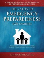 Cover image for The 7 steps to emergency preparedness for families : a practical and easy-to-follow guide to prepare for any disaster / Kim Fournier.