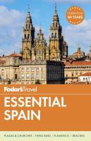 Cover image for Fodor's essential Spain [2017] / writers, Jessica Canepa, Lauren Frayer, Jared Lubarsky, Malia Poliotzer, Elizabeth Prosser, Joanna Styles, Steve Tallantyre.