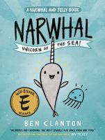 Cover image for A Narwhal and Jelly book. v.1 : Narwhal, unicorn of the sea! / written and illustrated by Ben Clanton.