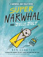 Cover image for Super Narwhal and Jelly Jolt / Ben Clanton.