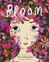 Cover image for Bloom : a story of fashion designer Elsa Schiaparelli / by Kyo Maclear ; illlustrated by Julie Morstead.