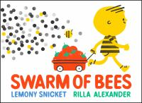 Cover image for Swarm of bees / Lemony Snicket ; art by Rilla Alexander.