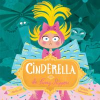 Cover image for Cinderella and the furry slippers / Davide Cali ; [illustrations by] Raphaëlle Barbanègre.