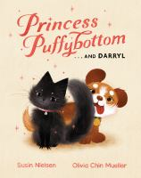 Cover image for Princess Puffybottom...and Darryl / written by Susin Nielsen ; illustrated by Olivia Chin Mueller.