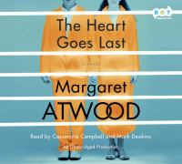 Cover image for The heart goes last [compact disc] : [a novel] / Margaret Atwood.