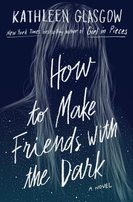 Cover image for How to make friends with the dark : [a novel] / Kathleen Glasgow.