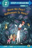 Cover image for Have no fear! Halloween is here! / by Tish Rabe ; based on a television script by Patrick Granleese ; illustrated by Tom Brannon.