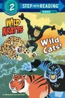 Cover image for Wild cats! (wild Kratts) / Chris Kratt, Martin Kratt.