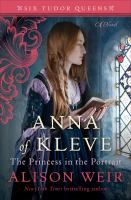 Cover image for Anna of Kleve, the princess in the portrait : a novel / Alison Weir.