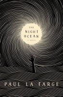Cover image for The night ocean : [a novel] / Paul La Farge.