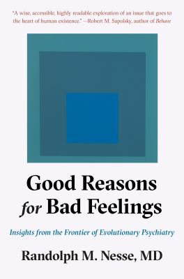 Cover image for Good reasons for bad feelings : insights from the frontier of evolutionary psychiatry / Randolph M. Nesse, MD.