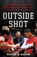 Cover image for Outside shot : big dreams, hard times, and one county's quest for basketball greatness / Keith O'Brien.