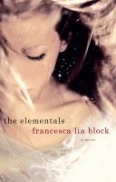 Cover image for The elementals / Francesca Lia Block.