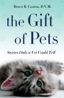 Cover image for The gift of pets : stories only a vet could tell / Bruce R. Coston.