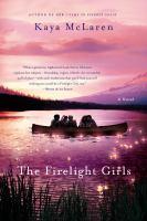 Cover image for The firelight girls : [a novel] / Kaya McLaren.