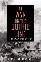 Cover image for At war on the Gothic Line : fighting in Italy, 1944-45 / Christian Jennings.