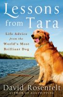 Cover image for Lessons from Tara : life advice from the world's most brilliant dog / David Rosenfelt.