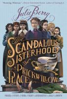 Cover image for The scandalous sisterhood of Prickwillow Place / Julie Berry.