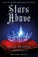 Cover image for Stars above : a lunar chronicles collection / written by Marissa Meyer.