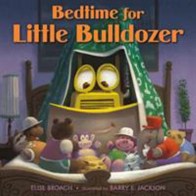 Cover image for Bedtime for Little Bulldozer / Elise Broach ; illustrated by Barry E. Jackson.
