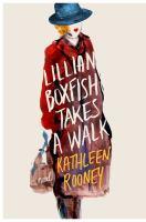 Cover image for Lillian Boxfish takes a walk : [a novel] / Kathleen Rooney.