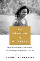 Cover image for The meaning of Michelle : 16 writers on the iconic first lady and how her journey inspires our own / edited by Veronica Chambers.
