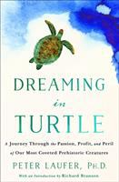 Cover image for Dreaming in Turtle : a Journey Through the Passion, Profit, and Peril of Our Most Coveted Prehistoric Creatures / Peter Laufer ; foreword by Richard Branson.