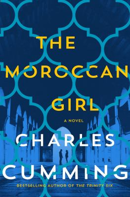 Cover image for The Moroccan girl : [a novel] / Charles Cumming.