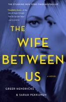 Cover image for The wife between us : [a novel] / Greer Hendricks and Sarah Pekkanen.