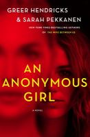 Cover image for An anonymous girl : [a novel] / Greer Hendricks and Sarah Pekkanen.