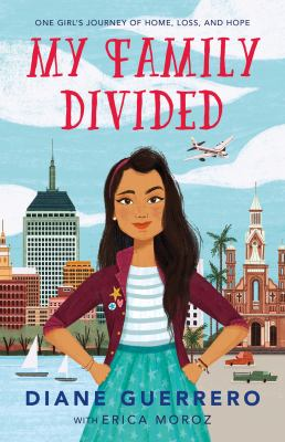 Cover image for My family divided : one girl's journey of home, loss, and hope / Diane Guerrero with Erica Moroz.