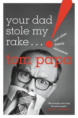 Cover image for Your dad stole my rake and other family dilemmas / Tom Papa.